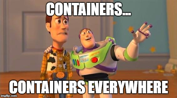 Containers... Containers Everywhere